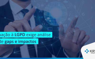 Adequação à LGPD exige análise 360º de gaps e impactos